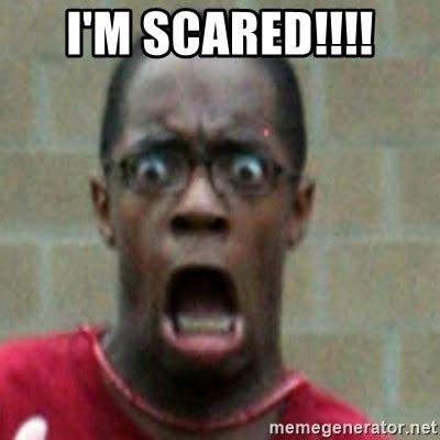 Scared Memes - i m scared scared black man meme generator