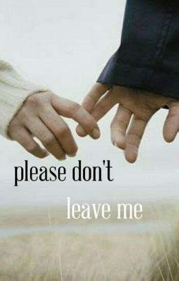 Please Don't Leave Me  Lazy Writer Wattpad