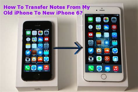 how to transfer iphone to new iphone how to transfer notes from my iphone to new iphone 6