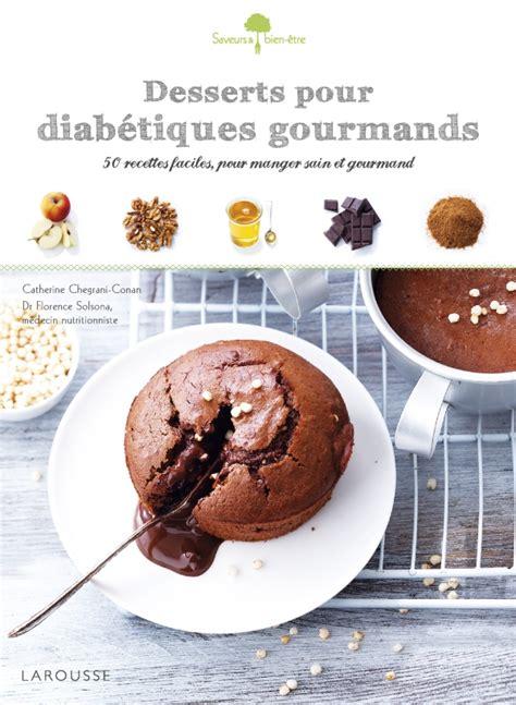desserts pour diab 233 tiques gourmands editions larousse