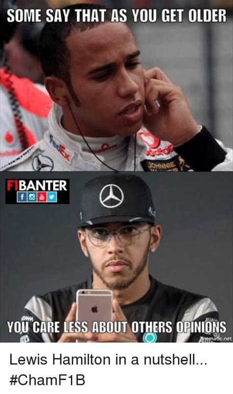 Lewis Meme - some say that as you get older banter you care less about others opinions lewis hamilton in a