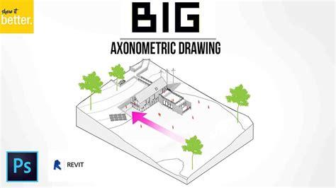 watched big bjarke ingels axonometric drawing tutorial revit and photoshop prog