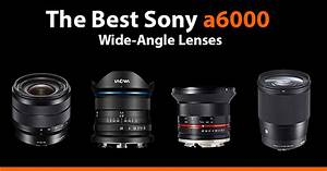 The Best Wide-Angle Lenses for the Sony a6000 - AlphaShooters.com