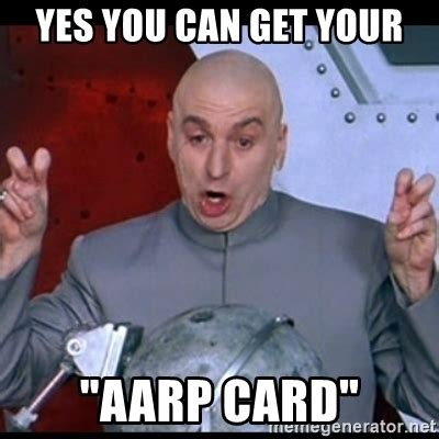 Yes You Can Meme - yes you can get your quot aarp card quot dr evil quote meme generator