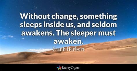 sleeper quotes frank herbert without change something sleeps inside us