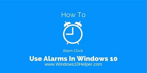 How To Use Alarms In Windows 10?windows 10 Helper
