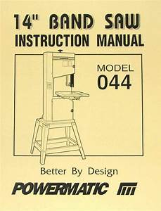 Powermatic Model 044 14 U0026quot  Wood Band Saw Instructions And