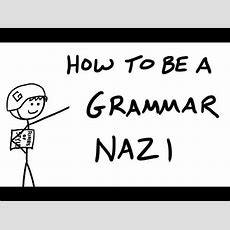 How To Be A Grammar Nazi Youtube