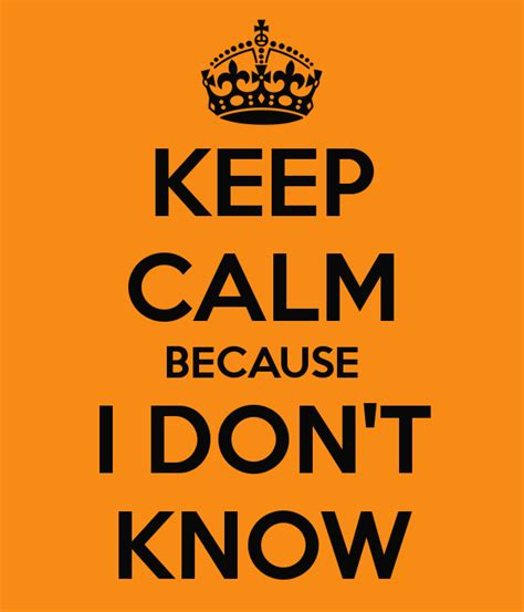 Keep Calm Because I Don't Know Poster  Zsemkoo Keep