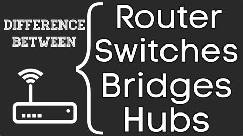 difference between router switches hubs bridges youtube