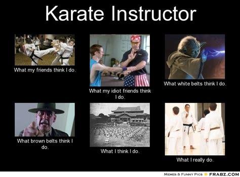 Karate Meme - what karate instructors do meme martialartsmemes com