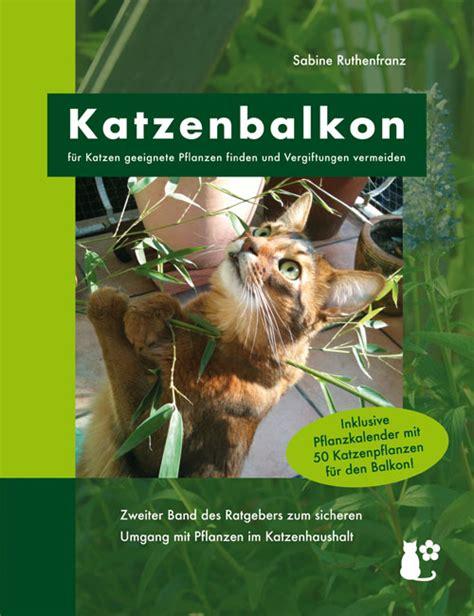 Pflanzen Für Katzen Geeignet katzenbalkonbuch geeignete balkonpflanzen finden und