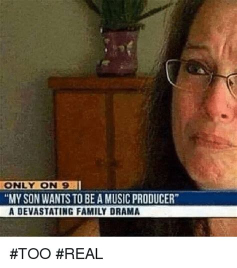 Music Producer Meme - only on 9 myson wants to be a music producer a devastating family drama too real family