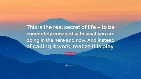 alan watts quote    real secret  life