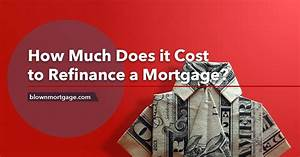 How Much Does it Cost to Refinance a Mortgage?