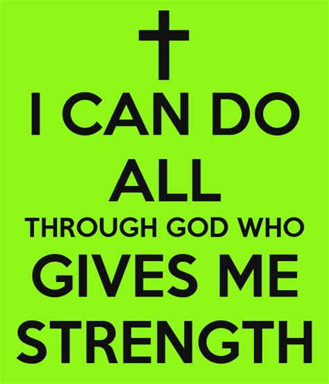 God fill me with your fullness, god shield me with your shade, god fill me with your grace, for the sake of your anointed son. I CAN DO ALL THROUGH GOD WHO GIVES ME STRENGTH - KEEP CALM AND CARRY ON Image Generator