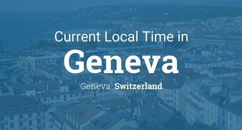 current local time geneva geneva switzerland