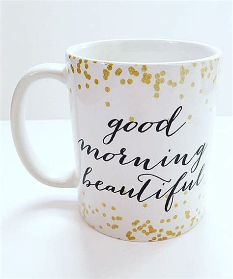 Free returns high quality printing fast shipping. Look at this Gold Dots 'Good Morning Beautiful' Mug on #zulily today! | Good morning coffee cup ...