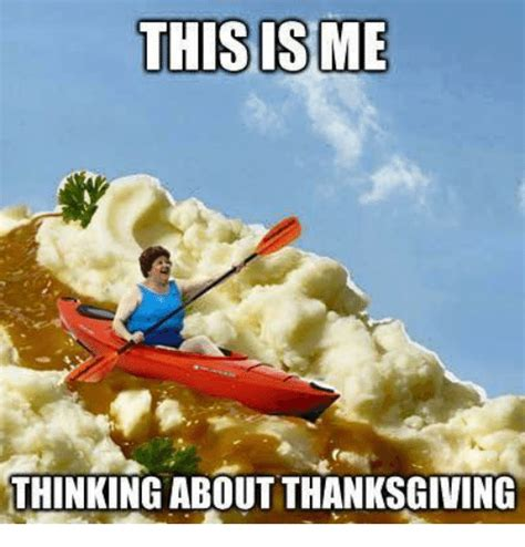 Thanks Giving Meme - this isme thinking about thanksgiving meme on sizzle