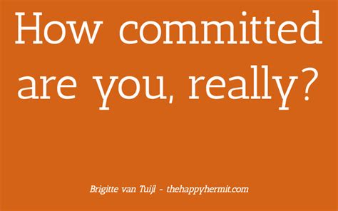 How Committed Are You, Really?  Brigitte Vantuijl
