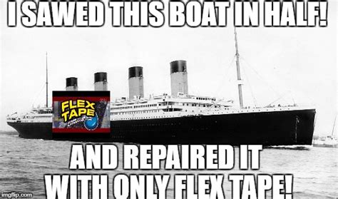 Flex Tape Boat In Half by Titanic Imgflip