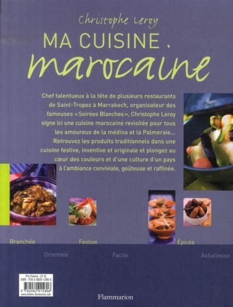 ma cuisine marocaine livre ma cuisine marocaine christophe leroy acheter