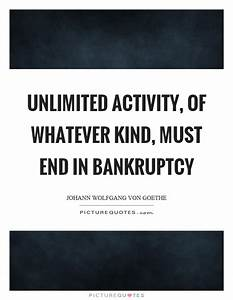 Unlimited activity, of whatever kind, must end in ...