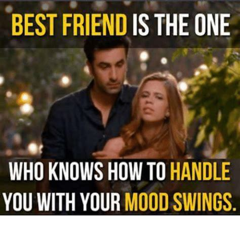 Who Knows Meme - best friend is the one who knows how to handle you with your mood swings best friend meme on