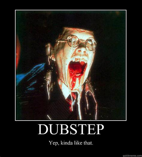 Dubstep Memes - dubstep yep kinda like that motivational poster