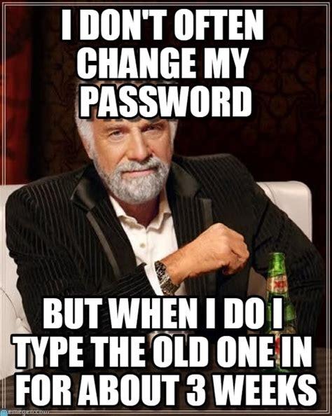 Chagne Meme - i don t often change my password on memegen
