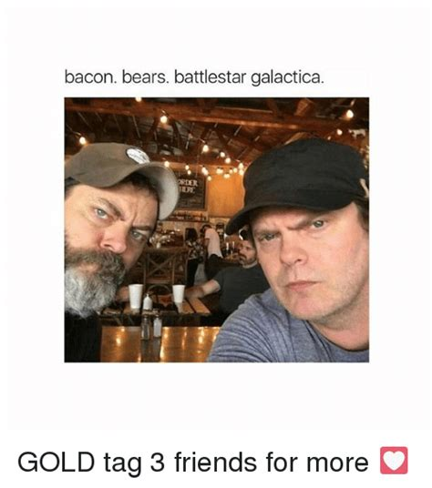 Battlestar Galactica Meme - bacon bears battlestar galactica order rder gold tag 3 friends for more friends meme on sizzle