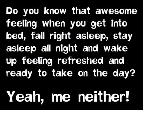 Fell Into Some Feelings Meme - do you know that awesome feeling when you get into bed fall right asleep stay asleep all night