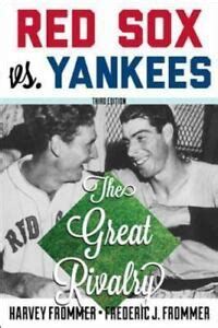 Red Sox vs. Yankees : The Great Rivalry by Harvey Frommer ...
