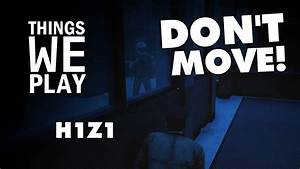 H1Z1 - Don't Move! - YouTube