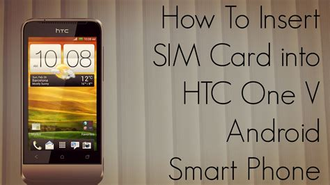 how to use an android phone how to insert sim card into htc one v android smart phone