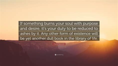 charles bukowski quote   burns  soul