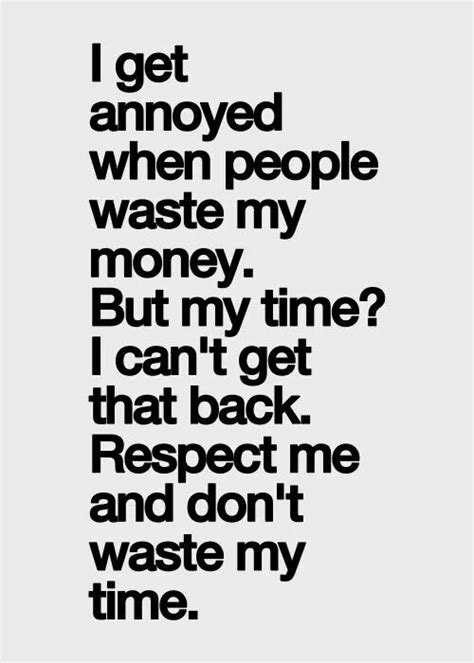 Dont Waste My Time Quotes Quotesgram