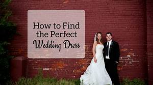 how to find the perfect wedding dress jk style With how to find the perfect wedding dress