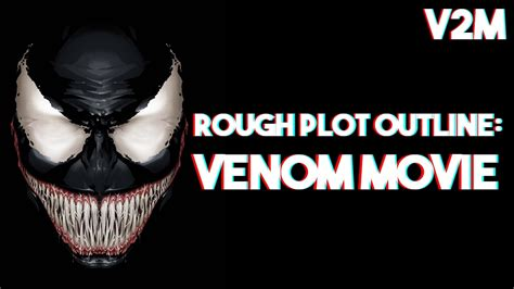 My Plot Outline For The Venom Movie (2018) Youtube