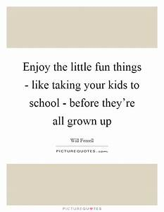 Enjoy the little fun things - like taking your kids to ...