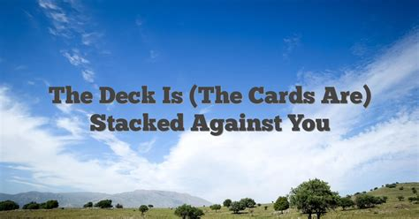 you on deck dictionary the deck is the cards are stacked against you