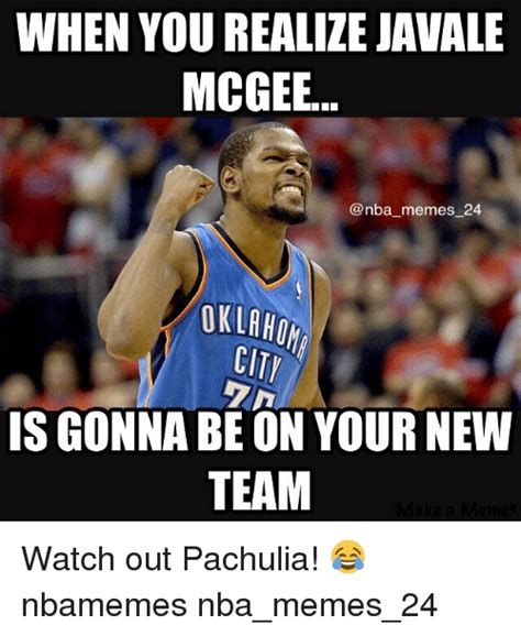 Javale Mcgee Memes - when you realize javale mcgee memes 24 oklaho city is gonna be on your new team watch out