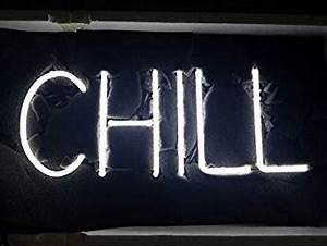 Chill Neon Signs 17 w x 14 h inch Neon Lights made with