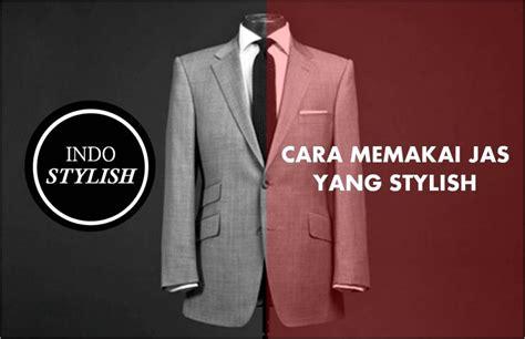 style memakai jas etika dan cara memakai jas yang stylish untuk pria indo stylish