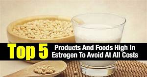 Top 5 Products And Foods High In Estrogen To Avoid At All Costs