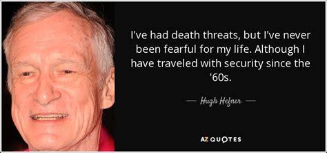 Hugh Hefner quote: I've had death threats, but I've never ...