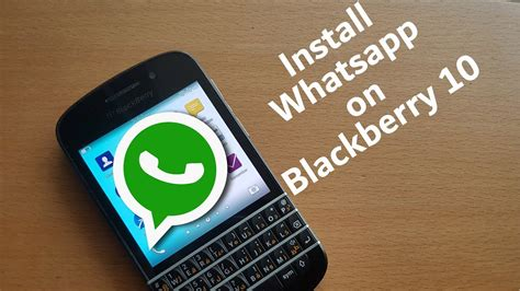how to get whatsapp on blackberry 10 after june 2017
