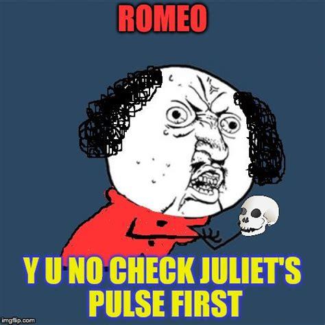 Romeo And Juliet Memes - y u no shakespeare imgflip