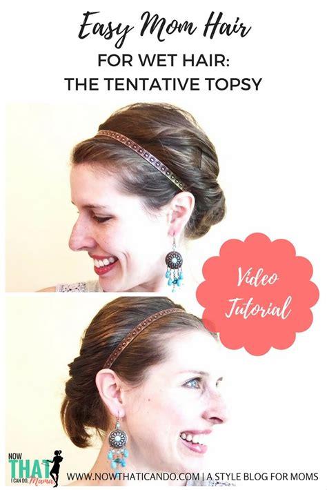 Easy Mom Hair (Wet Hair Style): The Tentative Topsy Mom