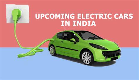 Upcoming Electric Cars by Upcoming Electric Cars In India 2018 Glocar Blogs